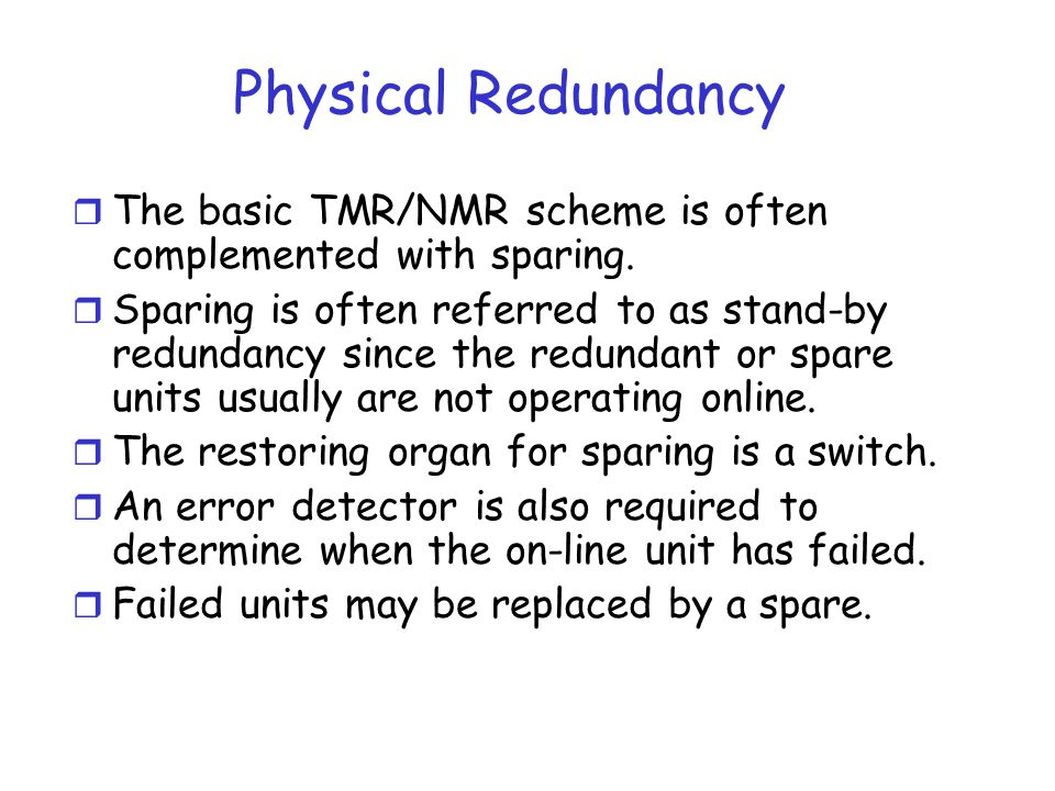 Physical Redundancy The basic TMR/NMR scheme is often complemented with sparing.
