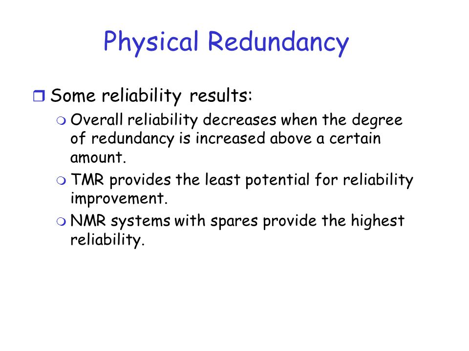 Physical Redundancy Some reliability results: