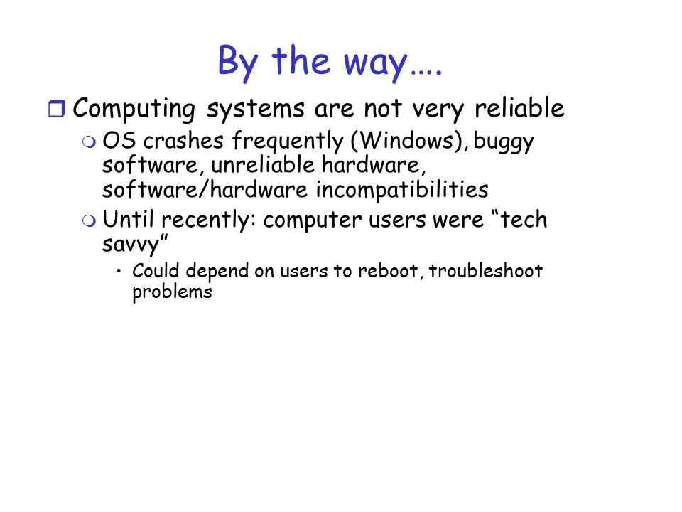 By the way…. Computing systems are not very reliable