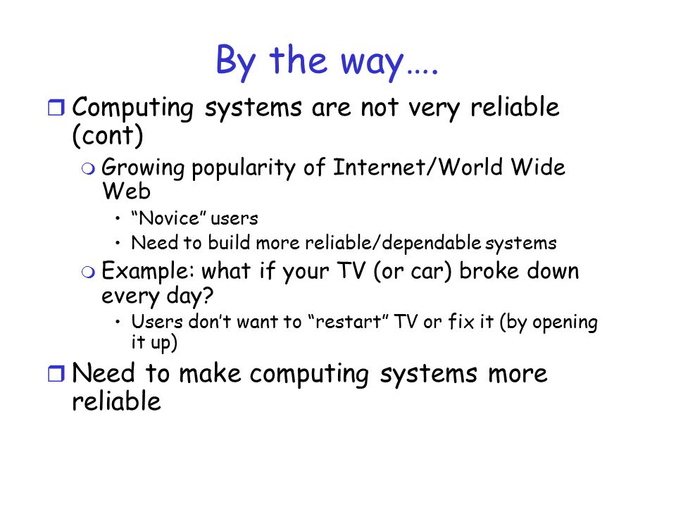By the way…. Computing systems are not very reliable (cont)