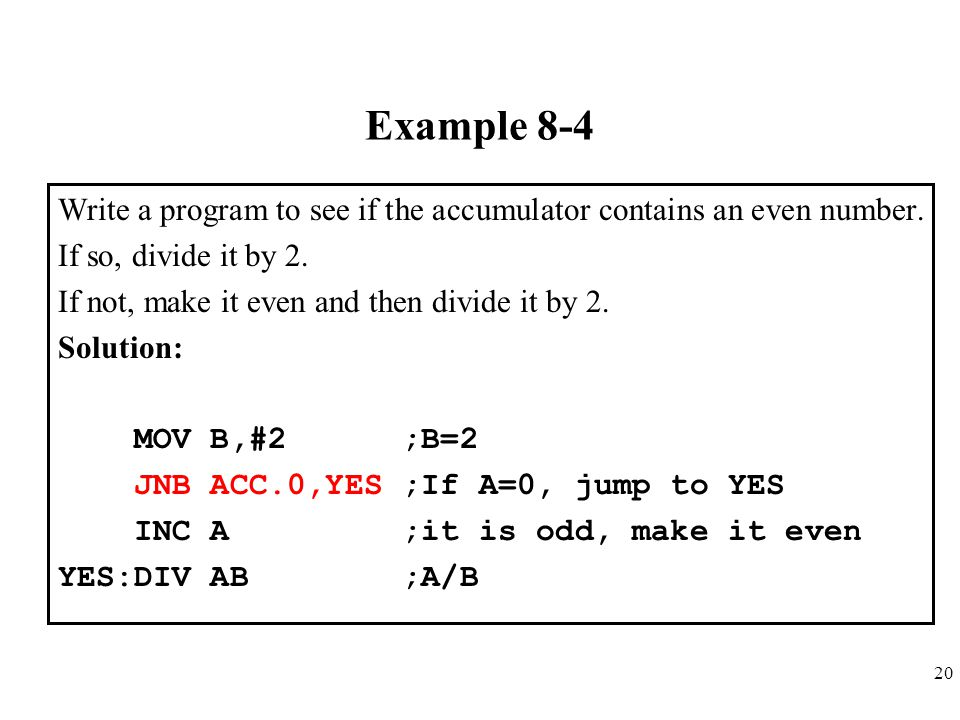 Example 8-4 Write a program to see if the accumulator contains an even number. If so, divide it by 2.