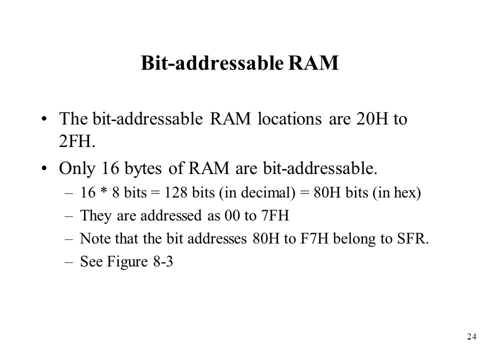 Bit-addressable RAM The bit-addressable RAM locations are 20H to 2FH.