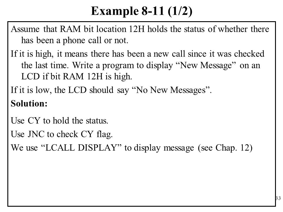 Example 8-11 (1/2) Assume that RAM bit location 12H holds the status of whether there has been a phone call or not.
