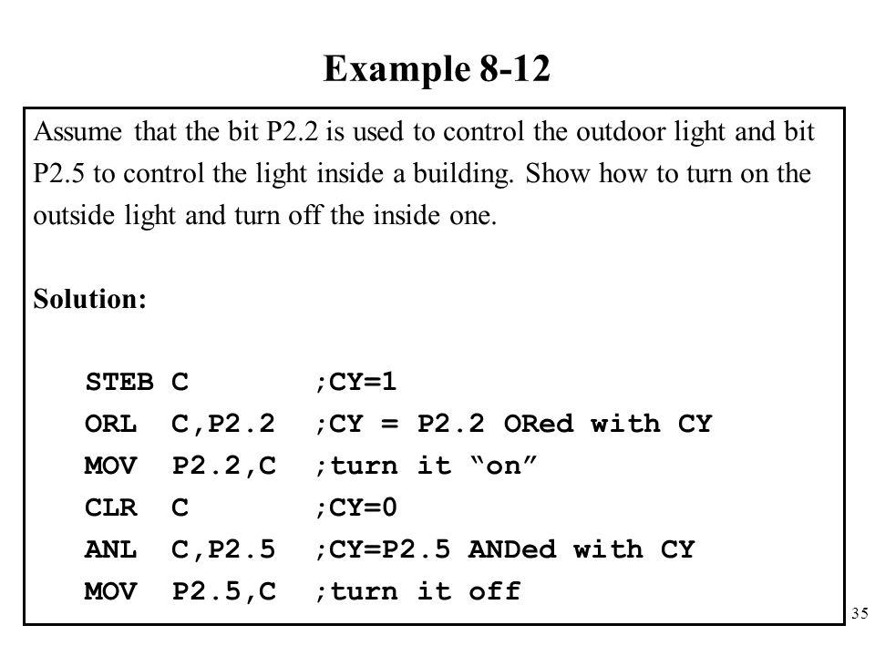 Example 8-12 Assume that the bit P2.2 is used to control the outdoor light and bit.