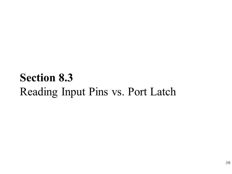 Section 8.3 Reading Input Pins vs. Port Latch