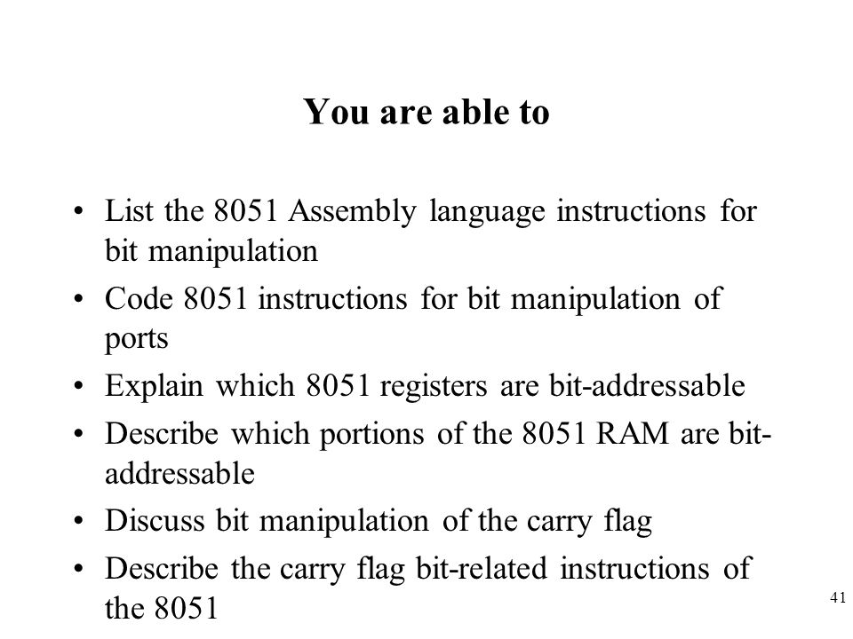 You are able to List the 8051 Assembly language instructions for bit manipulation. Code 8051 instructions for bit manipulation of ports.