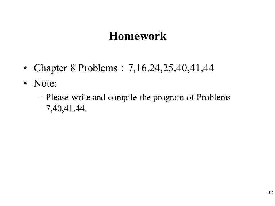 Homework Chapter 8 Problems:7,16,24,25,40,41,44 Note:
