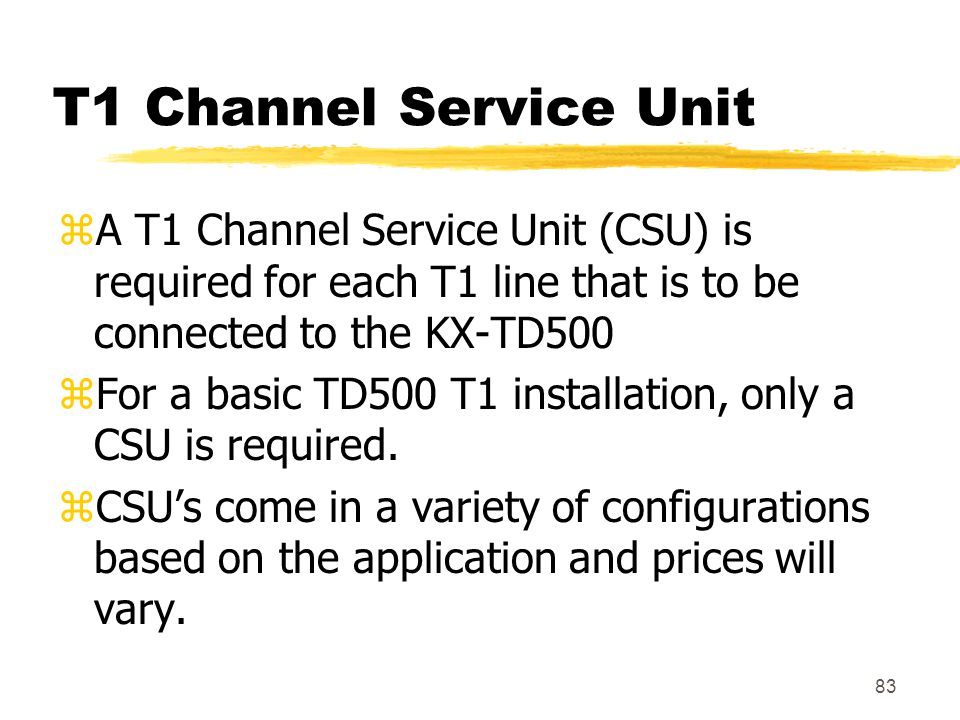 T1 Channel Service Unit A T1 Channel Service Unit (CSU) is required for each T1 line that is to be connected to the KX-TD500.