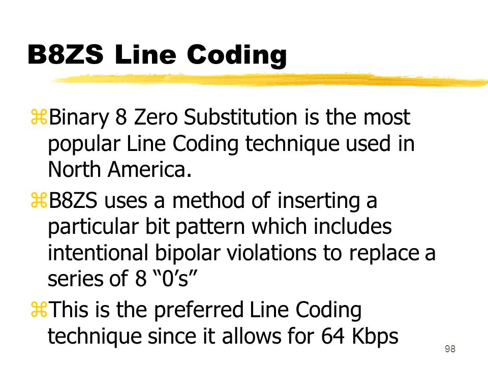 B8ZS Line Coding Binary 8 Zero Substitution is the most popular Line Coding technique used in North America.
