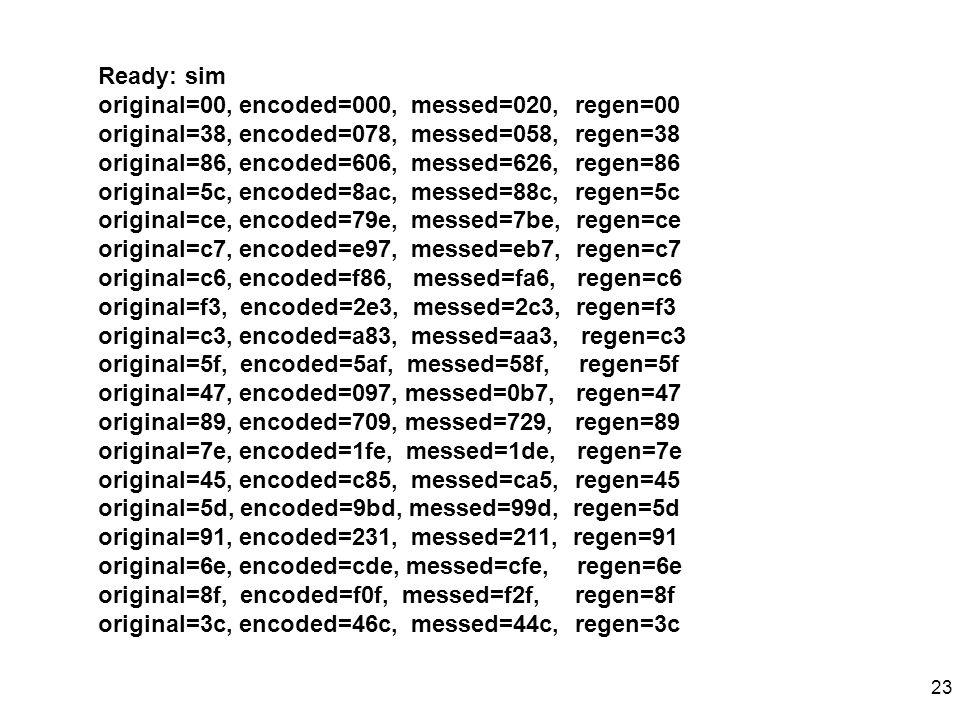 Ready: sim original=00, encoded=000, messed=020, regen=00. original=38, encoded=078, messed=058, regen=38.