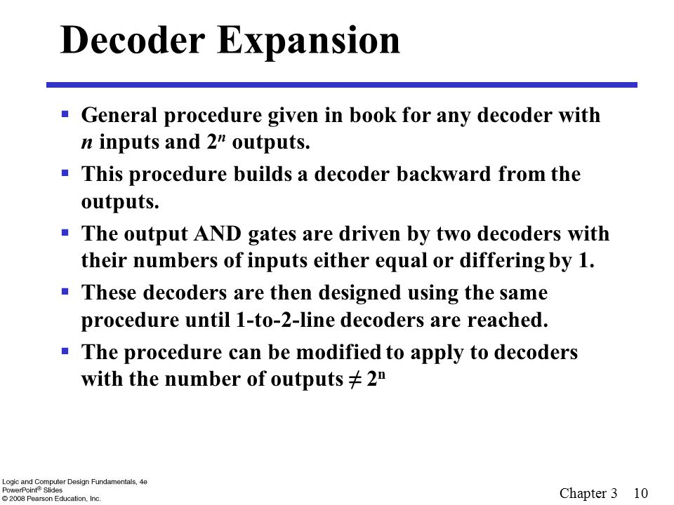 Decoder Expansion General procedure given in book for any decoder with n inputs and 2n outputs.