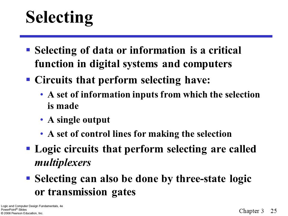 Selecting Selecting of data or information is a critical function in digital systems and computers.