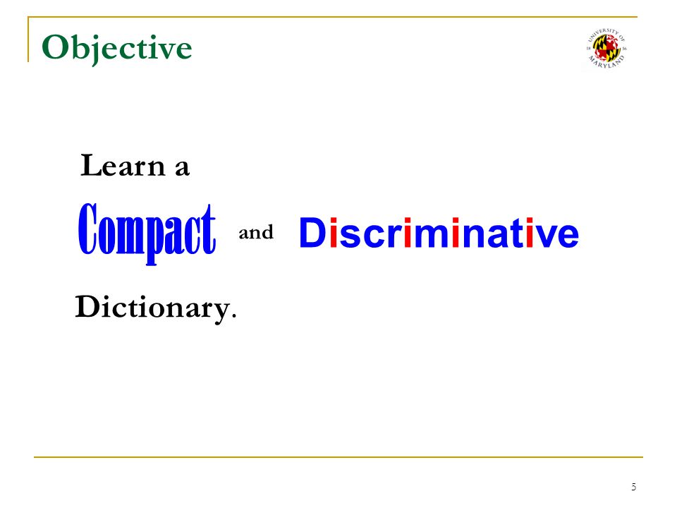 Objective Compact Discriminative and Dictionary. Learn a