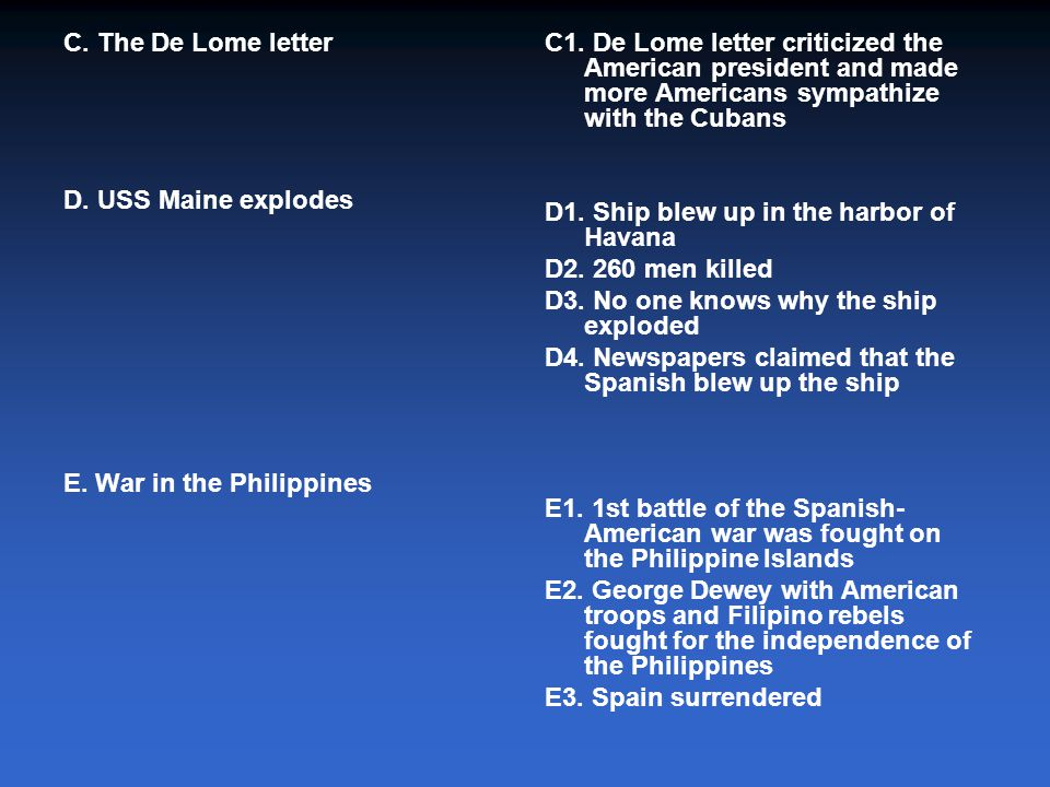 C. The De Lome letter D. USS Maine explodes. E. War in the Philippines.