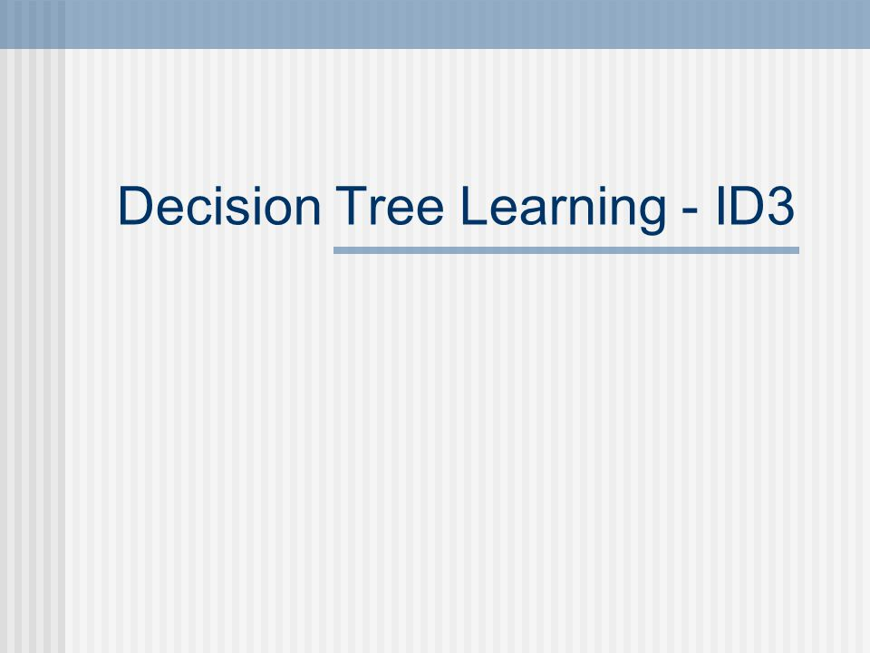 Decision Tree Learning - ID3