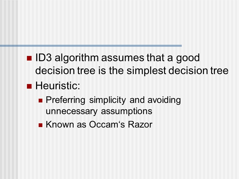 ID3 algorithm assumes that a good decision tree is the simplest decision tree