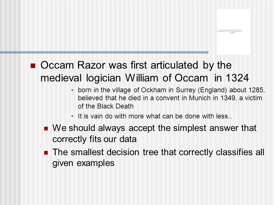Occam Razor was first articulated by the medieval logician William of Occam in 1324