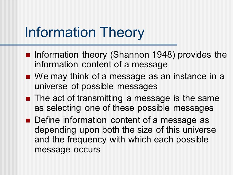 Information Theory Information theory (Shannon 1948) provides the information content of a message.
