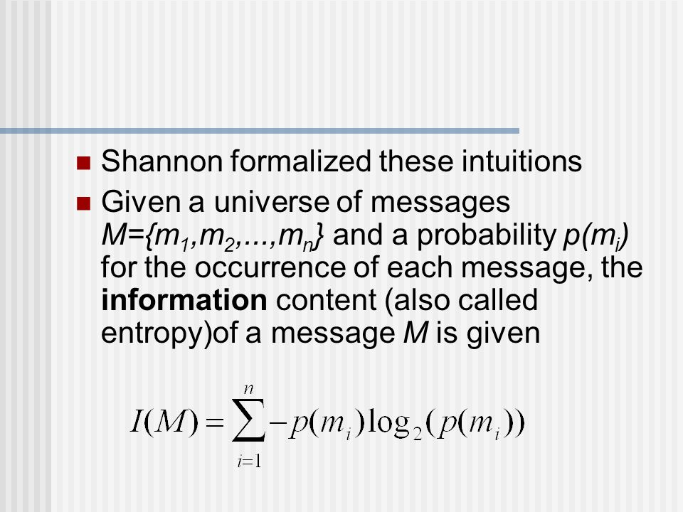 Shannon formalized these intuitions