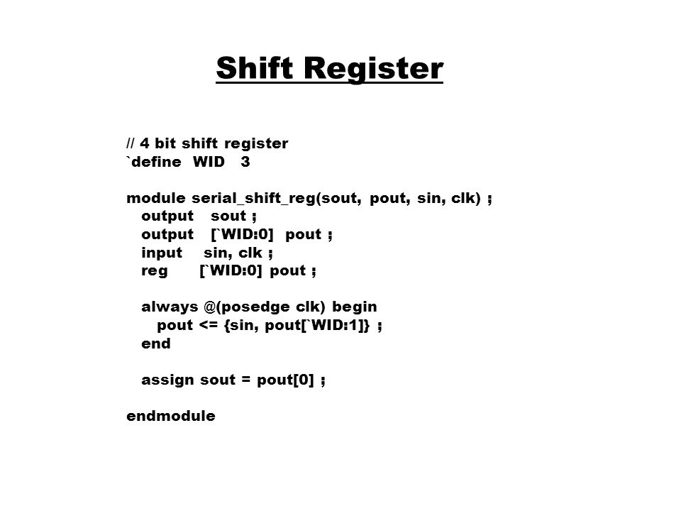 Shift Register // 4 bit shift register `define WID 3