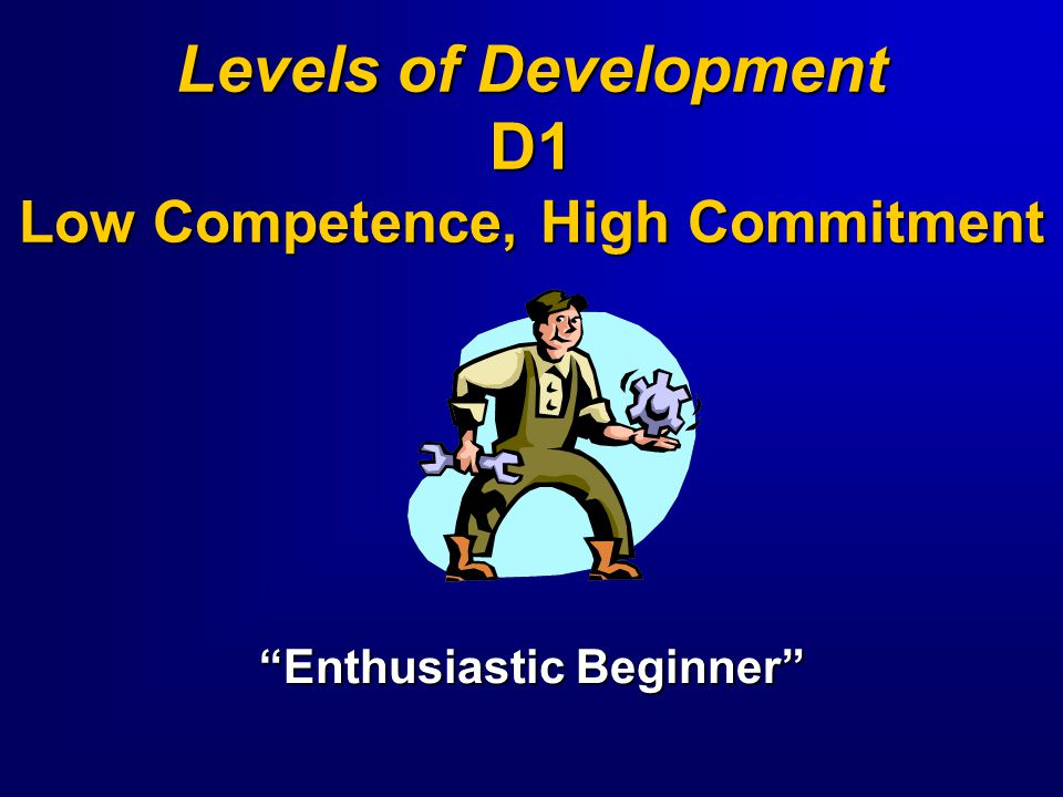 Levels of Development D1 Low Competence, High Commitment