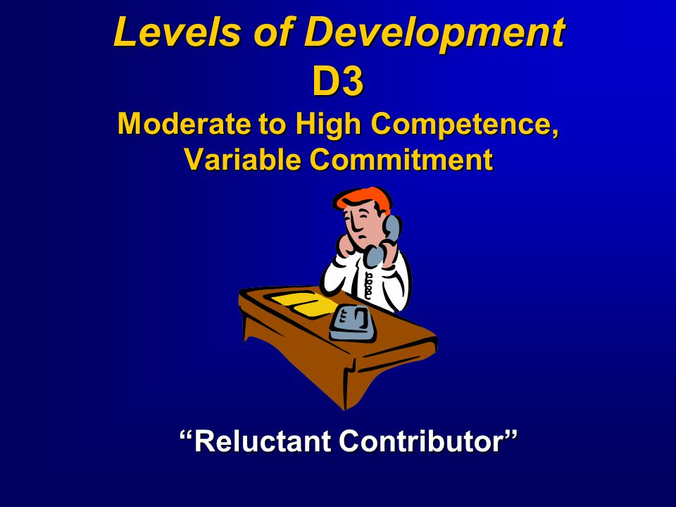 Levels of Development D3 Moderate to High Competence, Variable Commitment