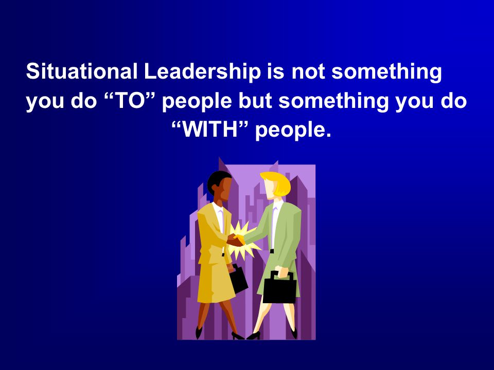 Situational Leadership is not something