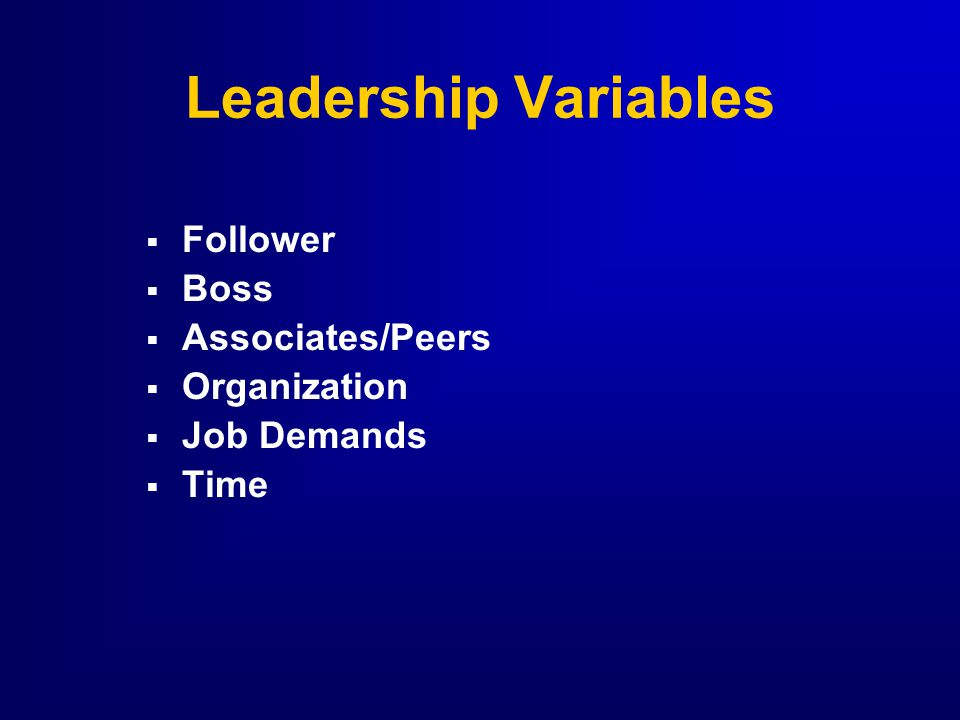 Leadership Variables Follower Boss Associates/Peers Organization