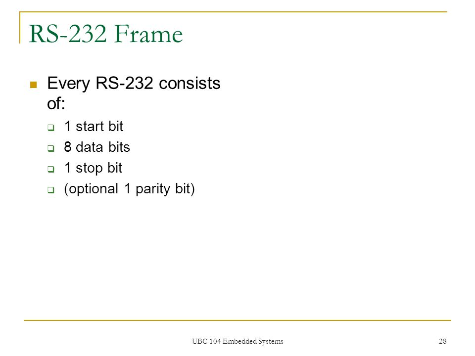 RS-232 Frame Every RS-232 consists of: 1 start bit 8 data bits
