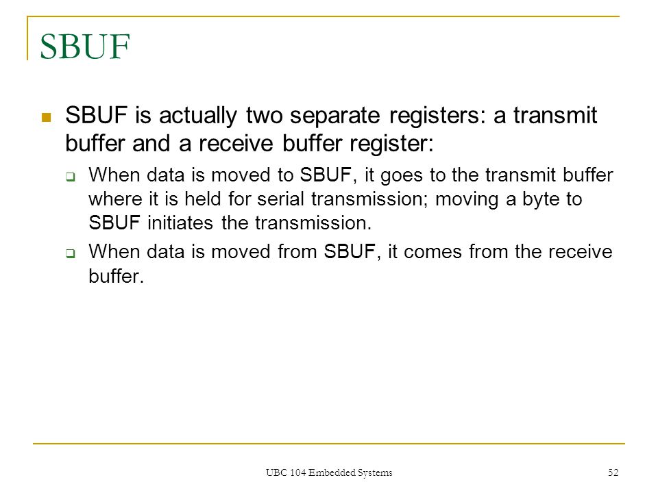 SBUF SBUF is actually two separate registers: a transmit buffer and a receive buffer register: