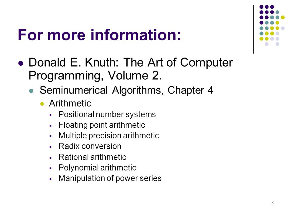 For more information: Donald E. Knuth: The Art of Computer Programming, Volume 2. Seminumerical Algorithms, Chapter 4.