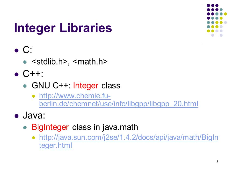 Integer Libraries C: C++: Java: <stdlib.h>, <math.h>