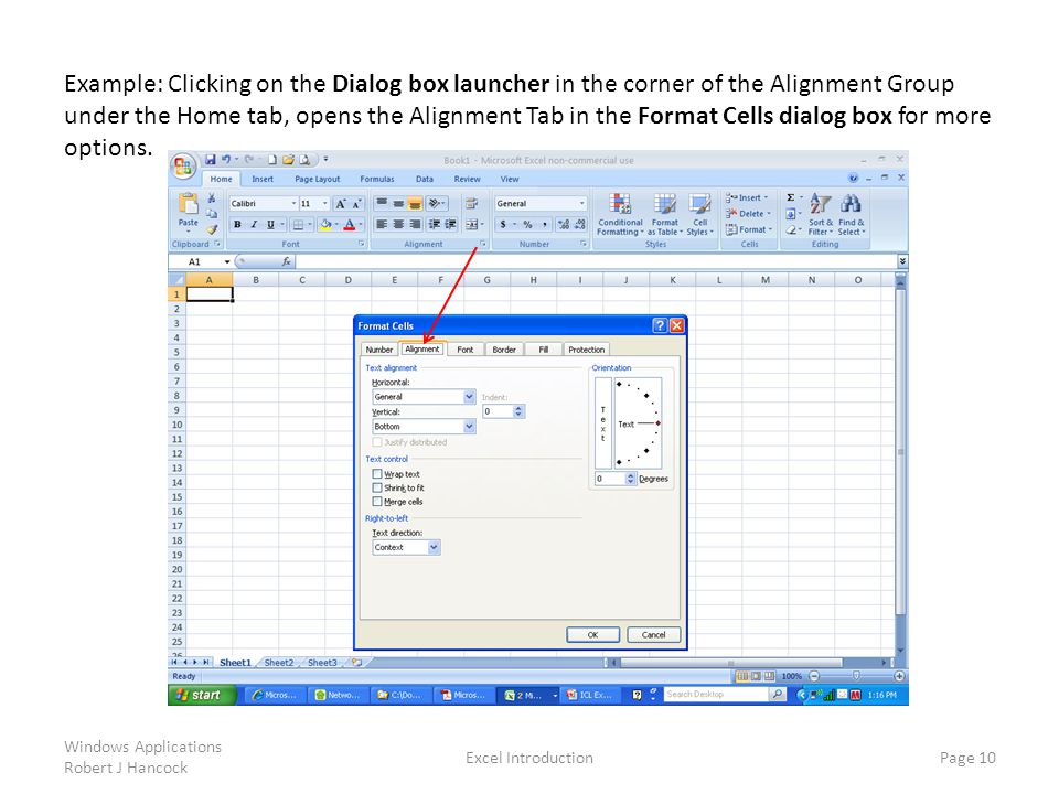 Example: Clicking on the Dialog box launcher in the corner of the Alignment Group under the Home tab, opens the Alignment Tab in the Format Cells dialog box for more options.