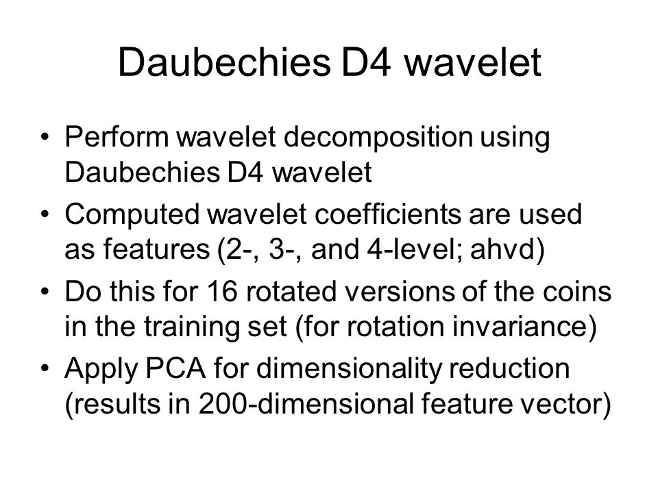 Daubechies D4 wavelet Perform wavelet decomposition using Daubechies D4 wavelet.