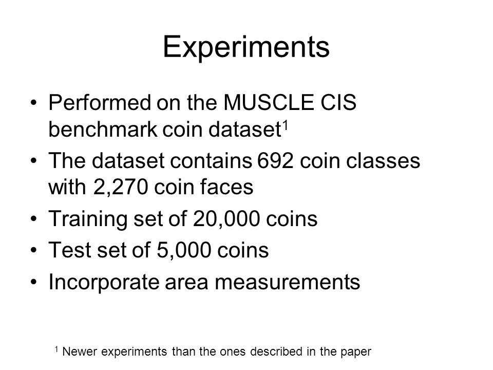 Experiments Performed on the MUSCLE CIS benchmark coin dataset1