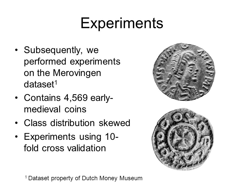 Experiments Subsequently, we performed experiments on the Merovingen dataset1. Contains 4,569 early-medieval coins.