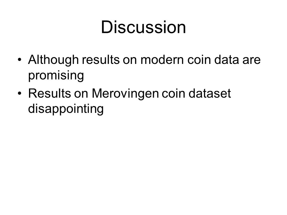 Discussion Although results on modern coin data are promising