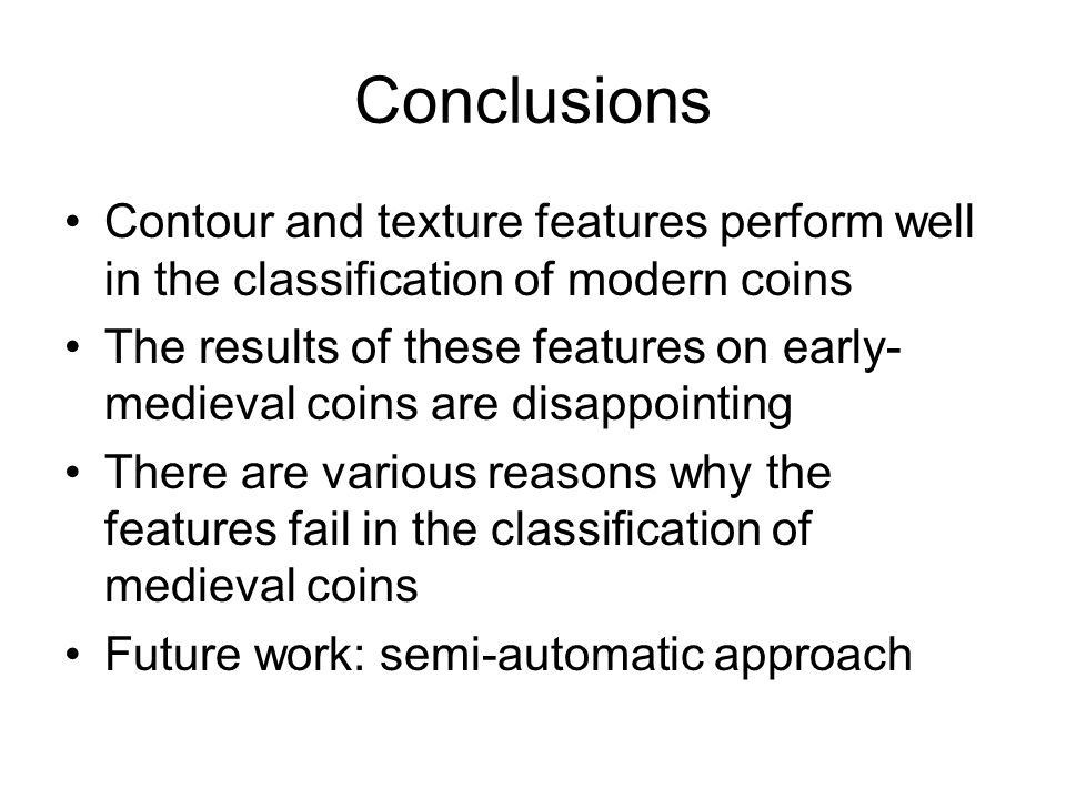 Conclusions Contour and texture features perform well in the classification of modern coins.