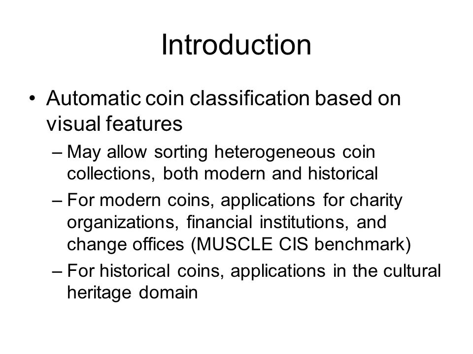 Introduction Automatic coin classification based on visual features