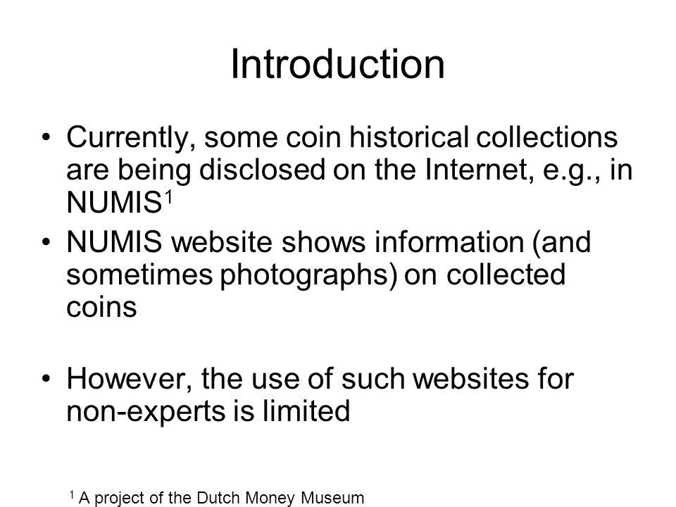Introduction Currently, some coin historical collections are being disclosed on the Internet, e.g., in NUMIS1.