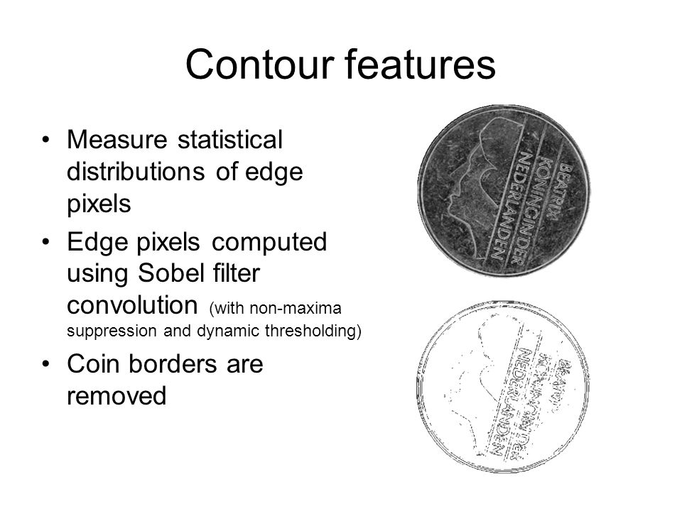 Contour features Measure statistical distributions of edge pixels