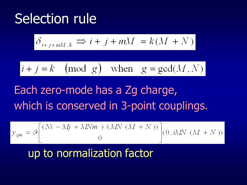 Selection rule Each zero-mode has a Zg charge, which is conserved in 3-point couplings.