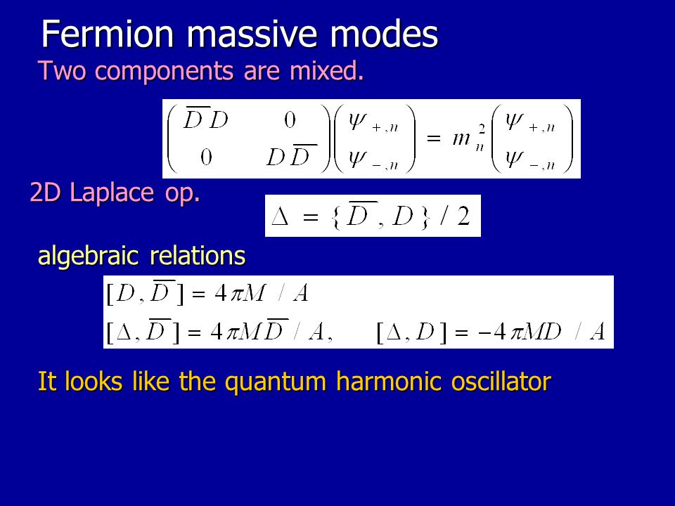Fermion massive modes Two components are mixed. 2D Laplace op.