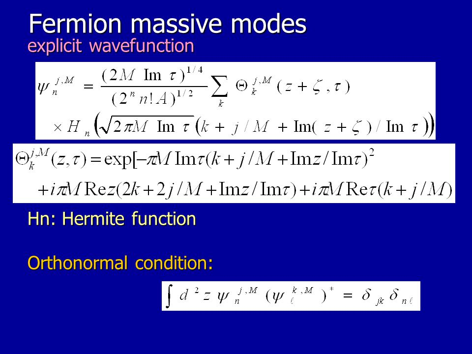 Fermion massive modes explicit wavefunction Hn: Hermite function Orthonormal condition: