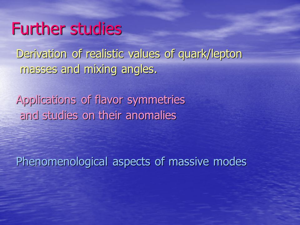 Further studies Derivation of realistic values of quark/lepton