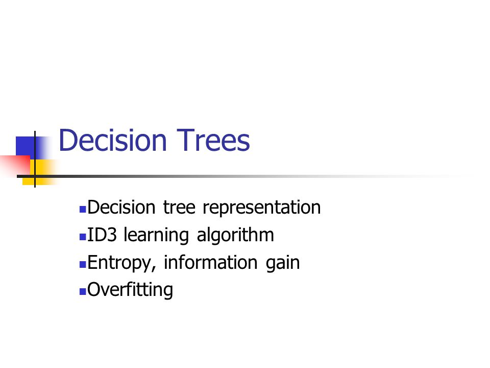 Decision Trees Decision tree representation ID3 learning algorithm