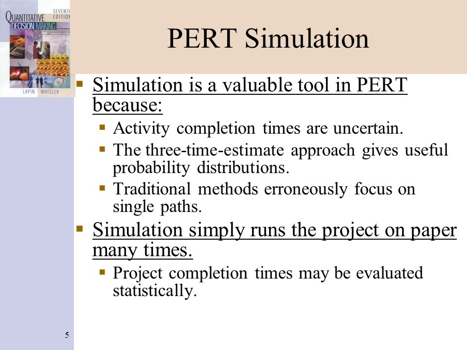 PERT Simulation Simulation is a valuable tool in PERT because:
