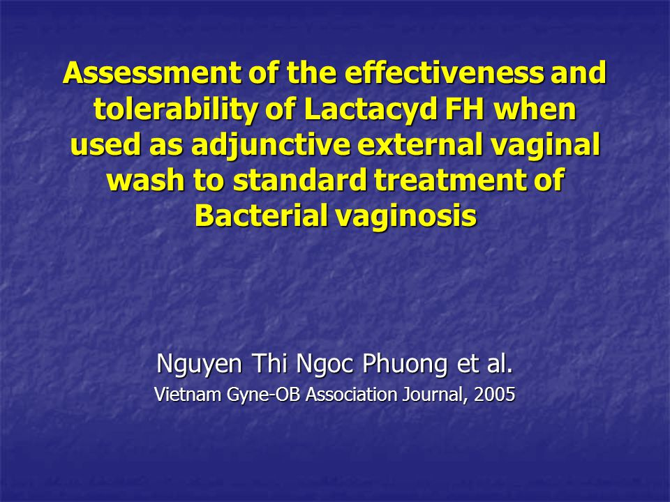 Assessment of the effectiveness and tolerability of Lactacyd FH when used as adjunctive external vaginal wash to standard treatment of Bacterial vaginosis