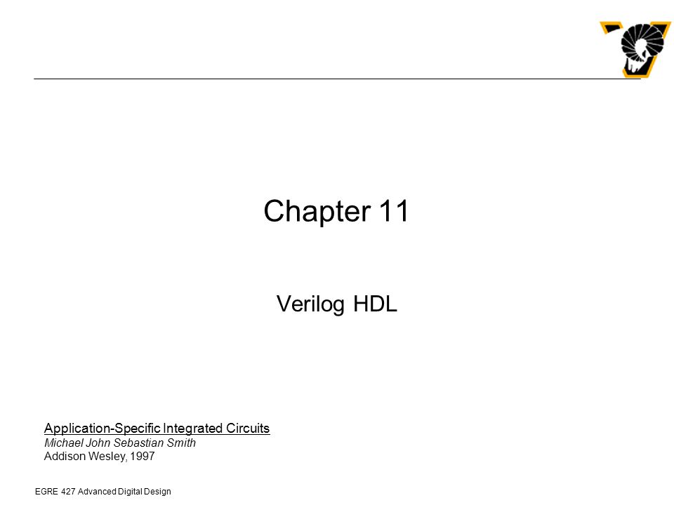 Chapter 11 Verilog HDL. Application-Specific Integrated Circuits Michael John Sebastian Smith.