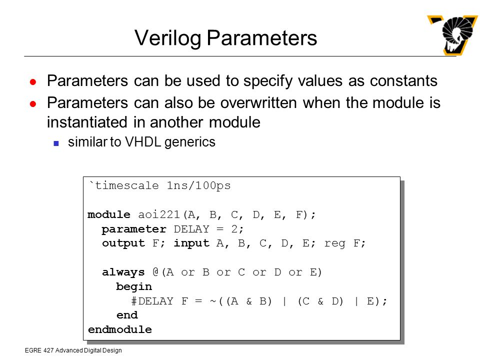 Verilog Parameters Parameters can be used to specify values as constants.